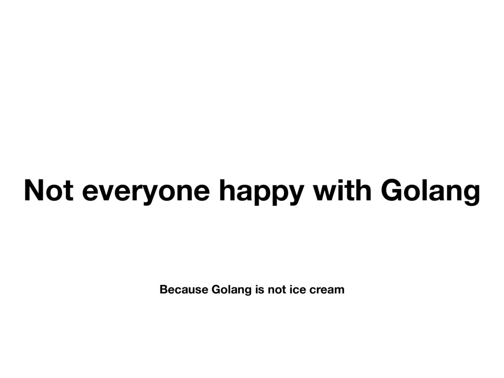 Not everyone happy with Golang Because Golang i...