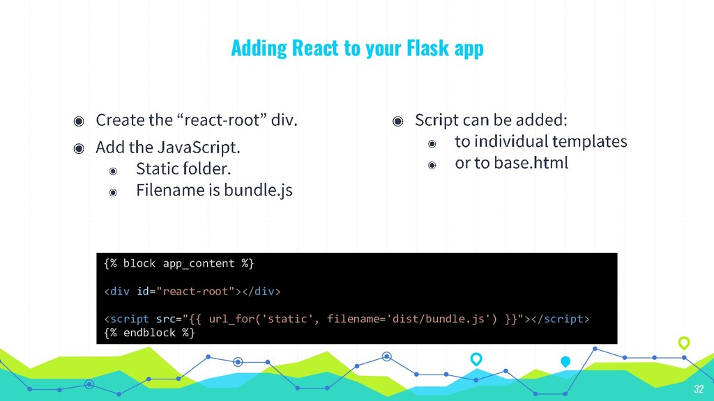 Adding React to your Flask app 32 {% block app_...