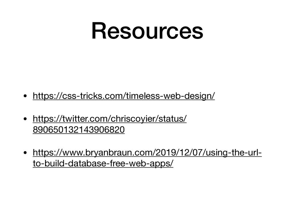 Resources • https://css-tricks.com/timeless-web...