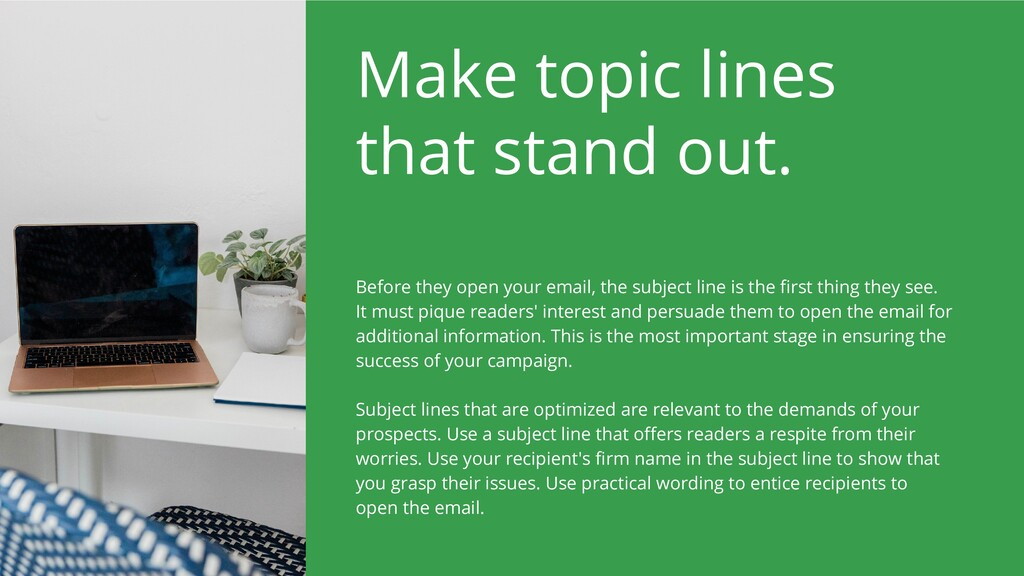 Make topic lines that stand out. Subject lines ...