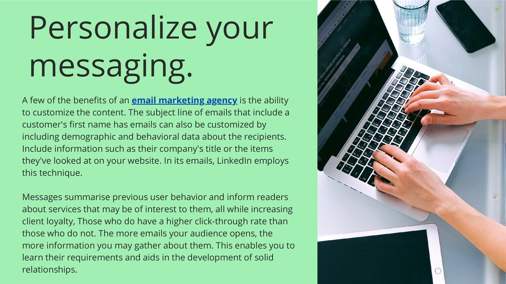 Personalize your messaging. A few of the benefi...