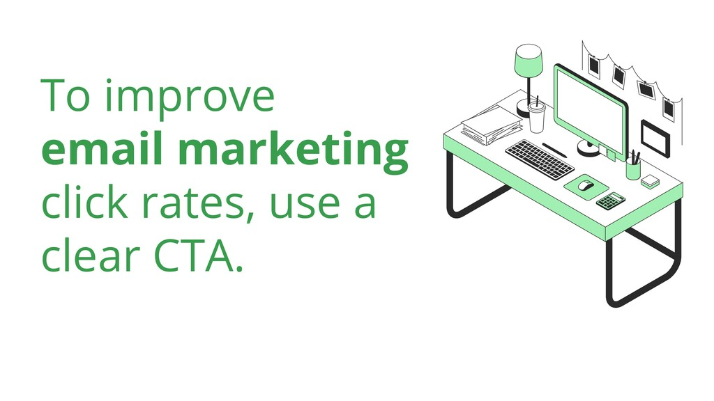 To improve email marketing click rates, use a c...