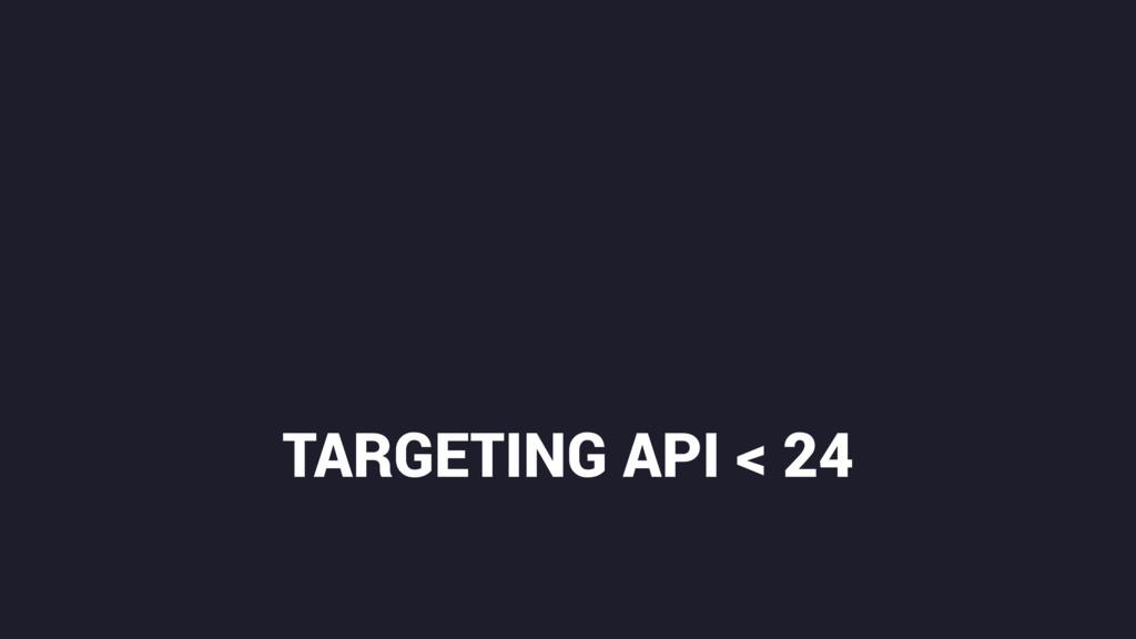 TARGETING API < 24
