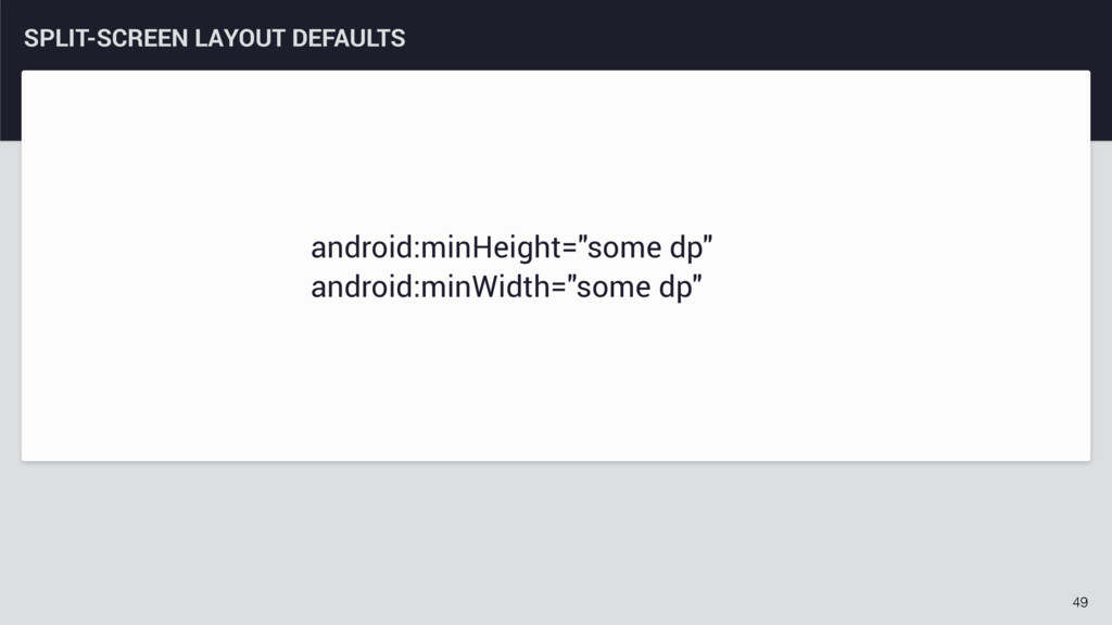 49 SPLIT-SCREEN LAYOUT DEFAULTS android:minHeig...