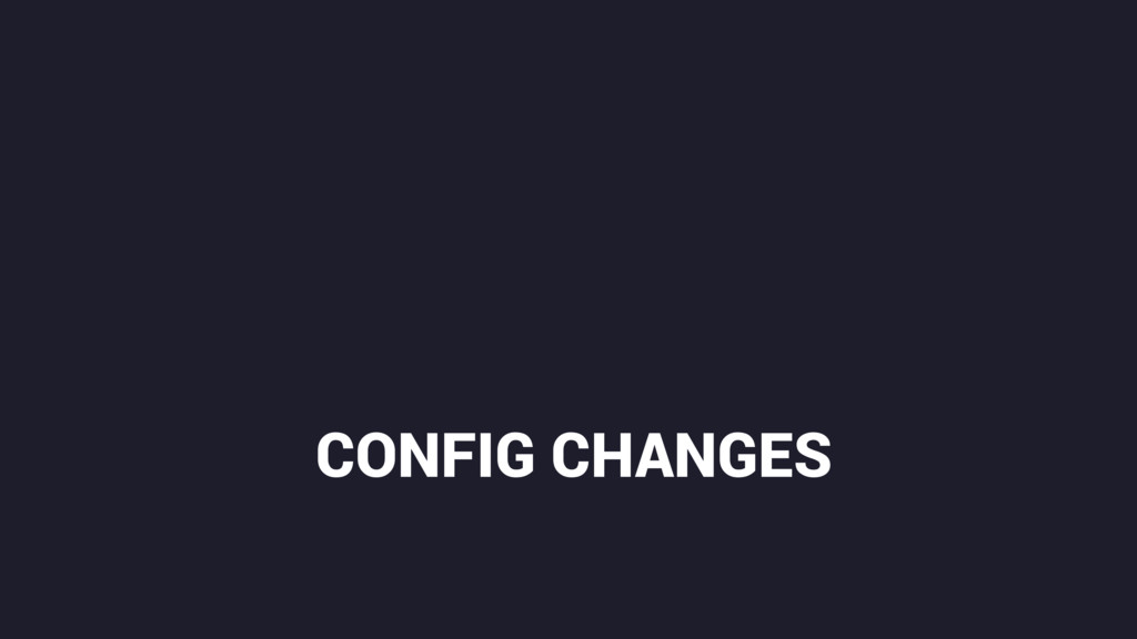 CONFIG CHANGES