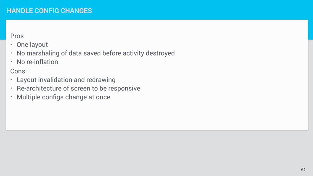 Pros • One layout • No marshaling of data saved...