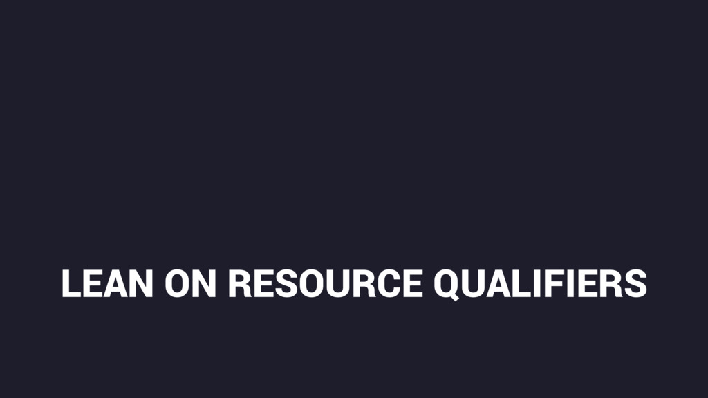 LEAN ON RESOURCE QUALIFIERS