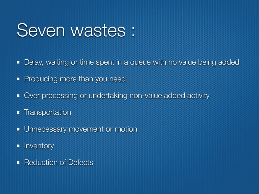 Seven wastes : Delay, waiting or time spent in ...