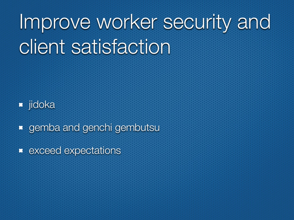 Improve worker security and client satisfaction...
