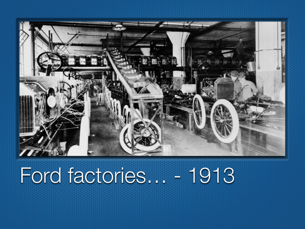 Ford factories… - 1913