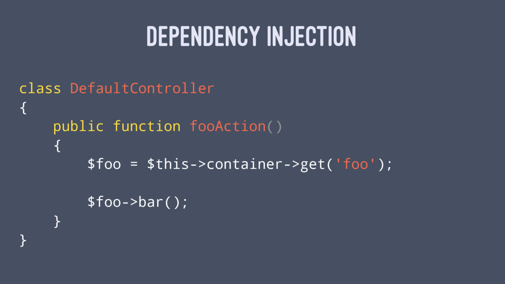 DEPENDENCY INJECTION class DefaultController { ...