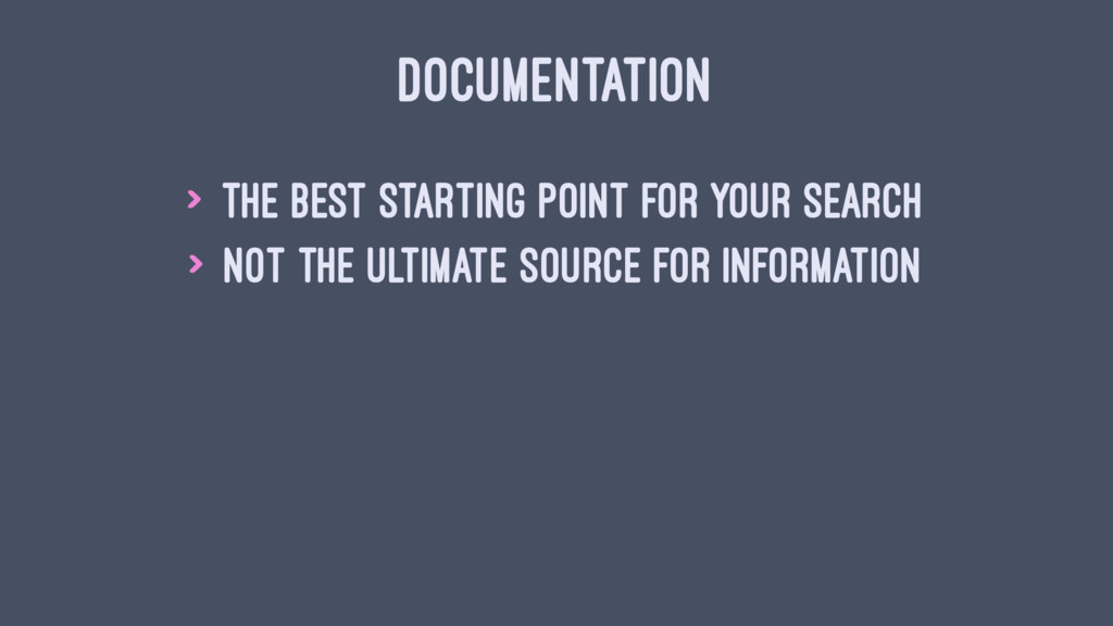 DOCUMENTATION > The best starting point for you...