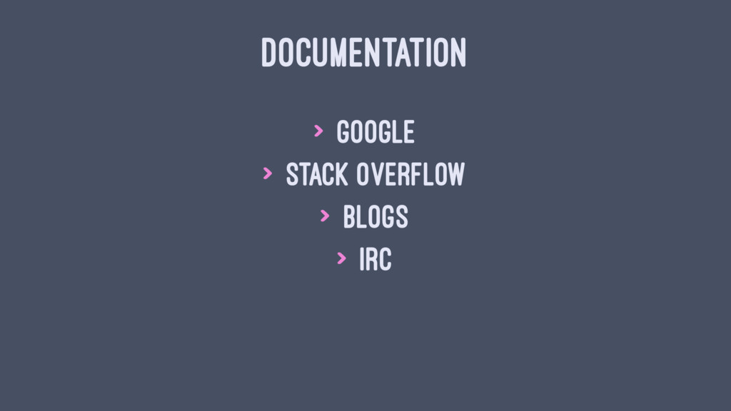 DOCUMENTATION > Google > Stack Overflow > Blogs...