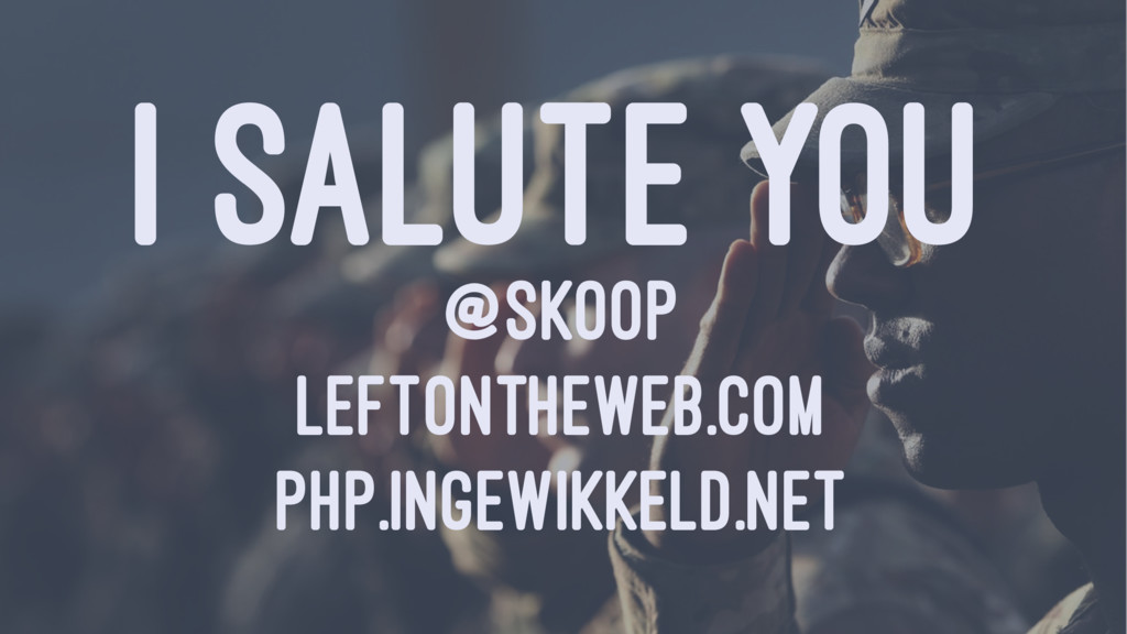 I SALUTE YOU @SKOOP LEFTONTHEWEB.COM PHP.INGEWI...