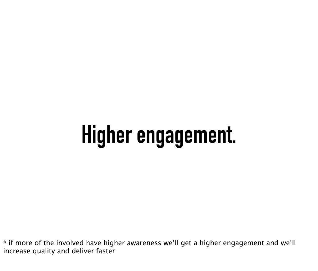 Higher engagement. * if more of the involved ha...