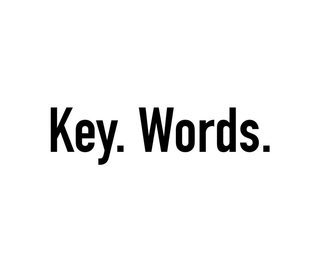 Key. Words.