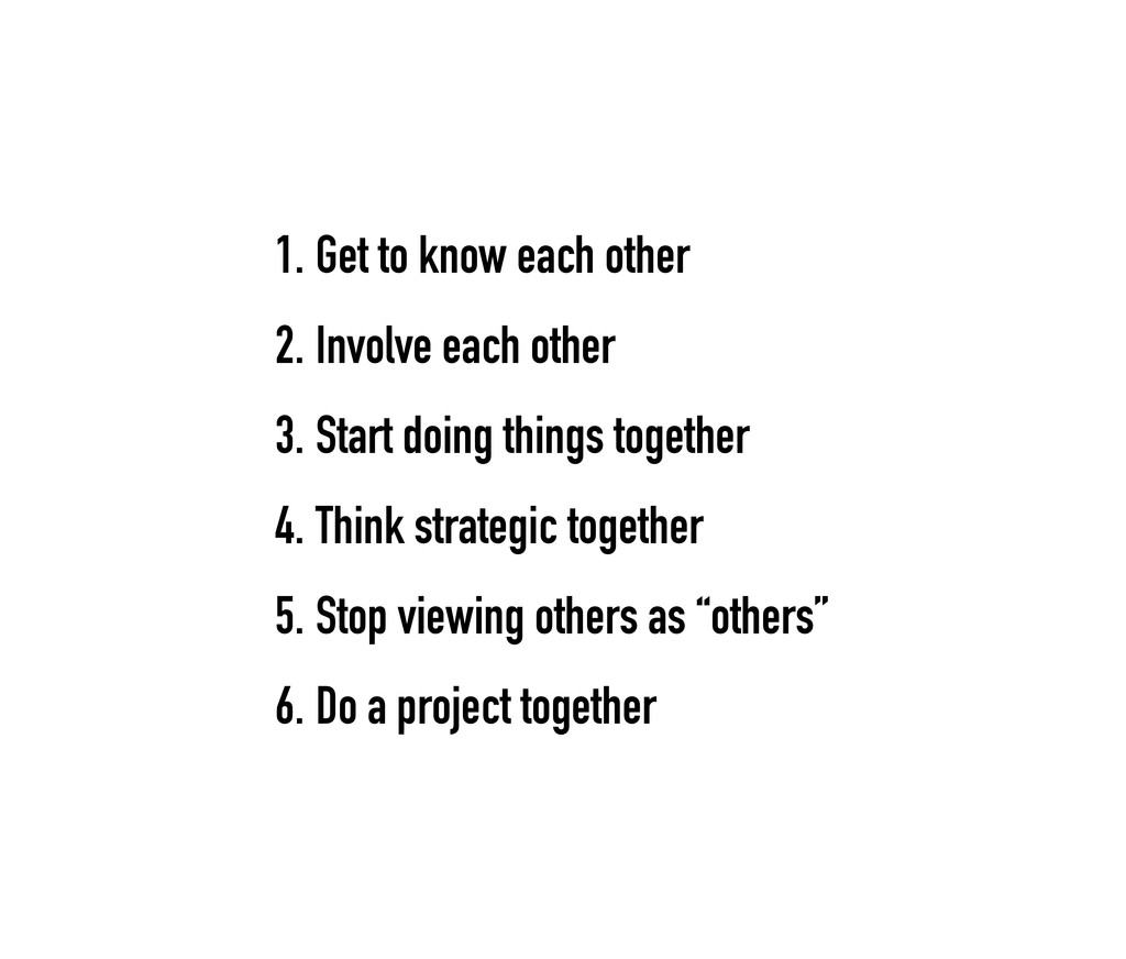 1. Get to know each other 2. Involve each other...
