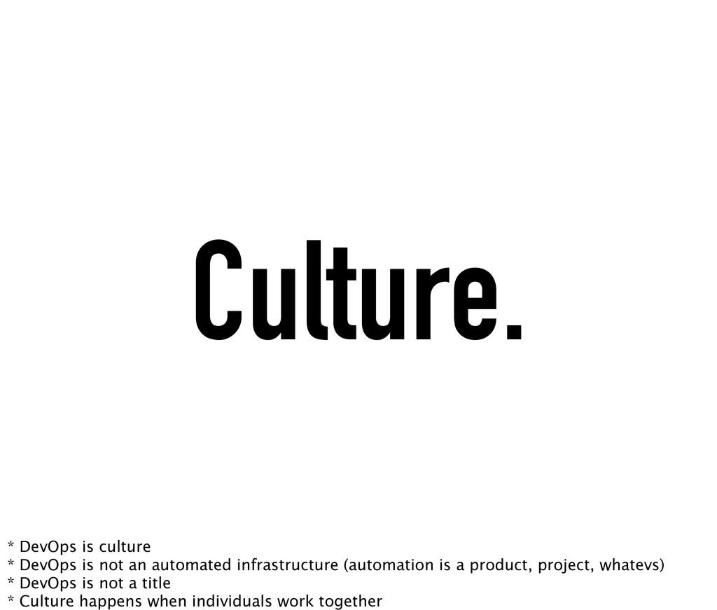 Culture. * DevOps is culture * DevOps is not an...