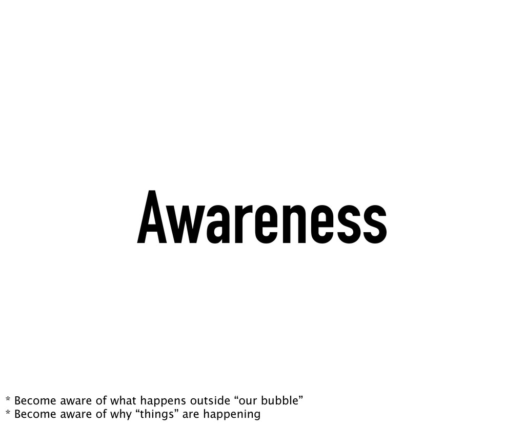 Awareness * Become aware of what happens outsid...