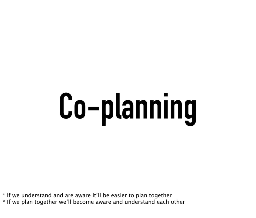 Co-planning * If we understand and are aware it...