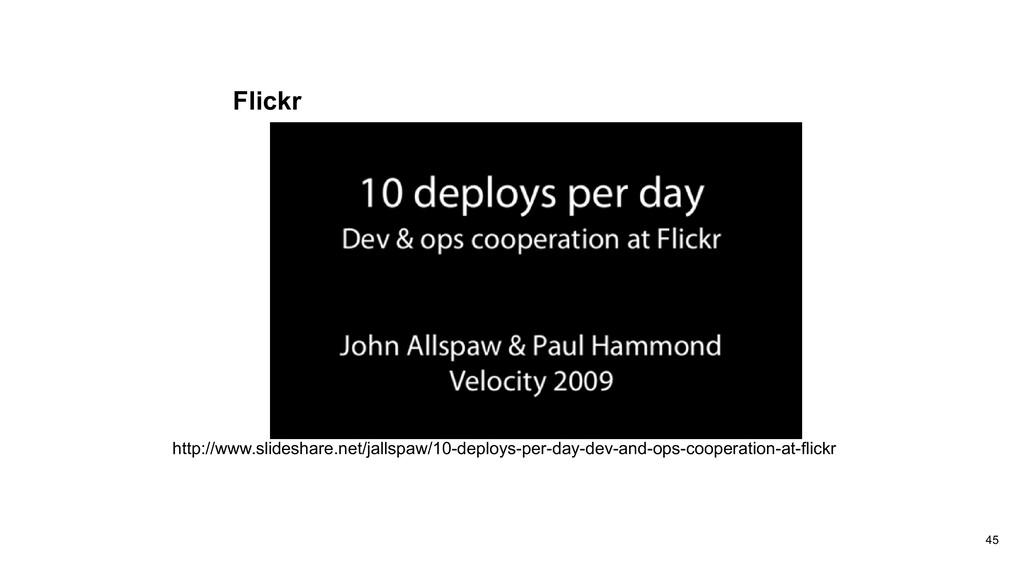 45 http://www.slideshare.net/jallspaw/10-deploy...