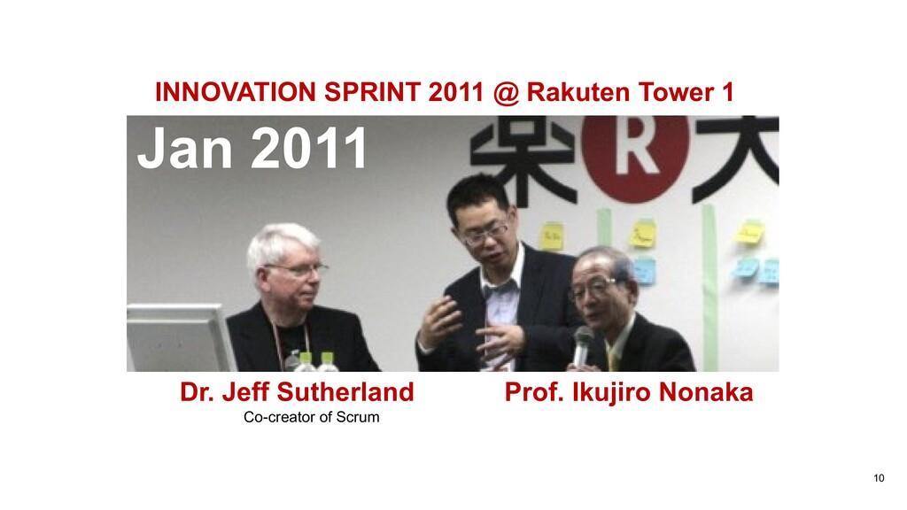 10 Jan 2011 Dr. Jeff Sutherland Prof. Ikujiro N...