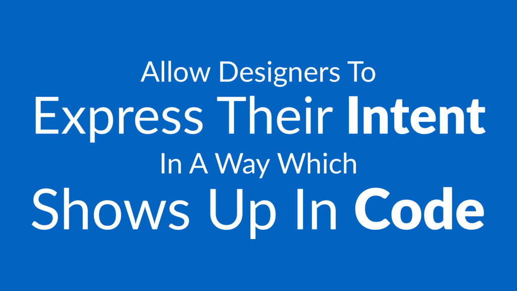 Allow Designers To Express Their Intent In A Wa...