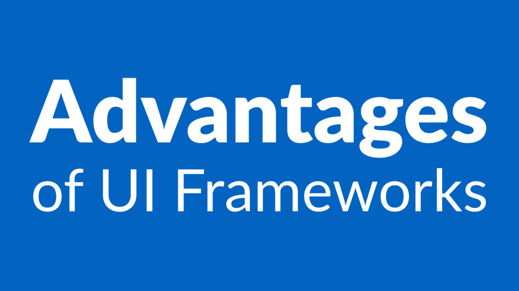 Advantages of UI Frameworks