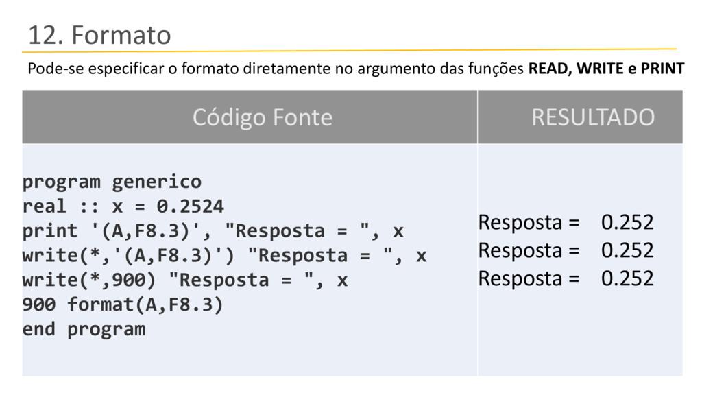 12. Formato Pode-se especificar o formato diret...