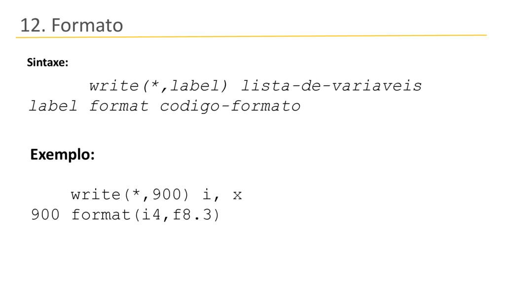 12. Formato write(*,label) lista-de-variaveis l...