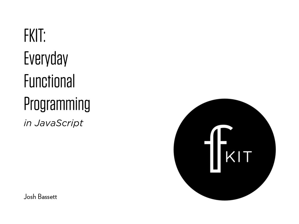 FKIT: Everyday Functional Programming Josh Bass...