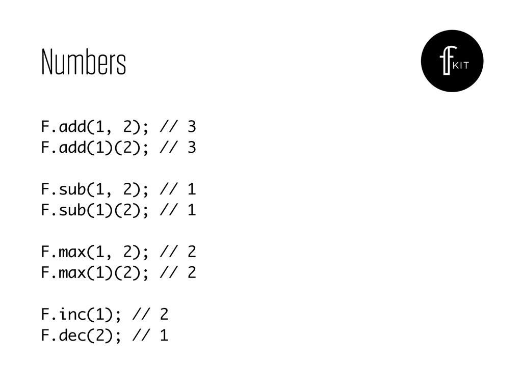 Numbers F.add(1, 2); // 3 F.add(1)(2); // 3 F...