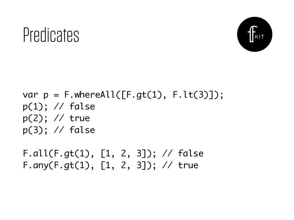 Predicates var p = F.whereAll([F.gt(1), F.lt(3)...