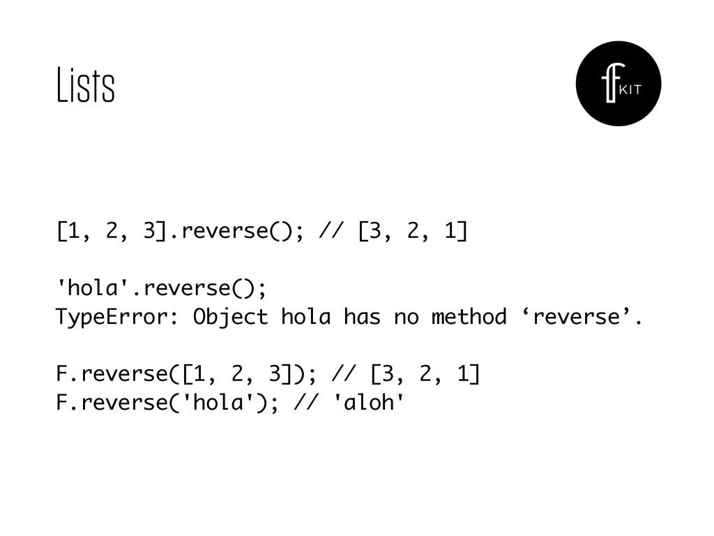 Lists [1, 2, 3].reverse(); // [3, 2, 1] 'hola'...