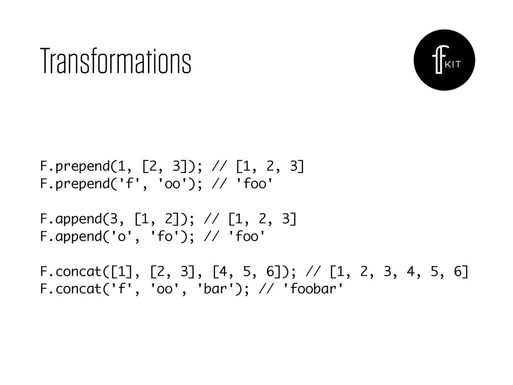 Transformations F.prepend(1, [2, 3]); // [1, 2,...