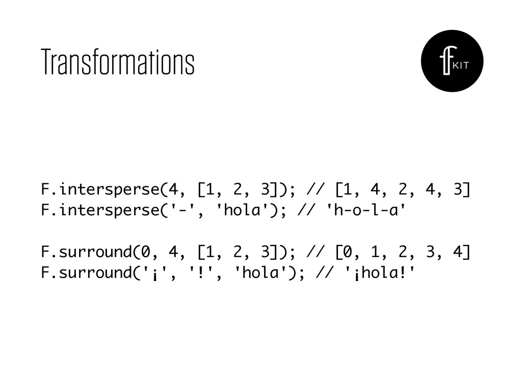 Transformations F.intersperse(4, [1, 2, 3]); //...