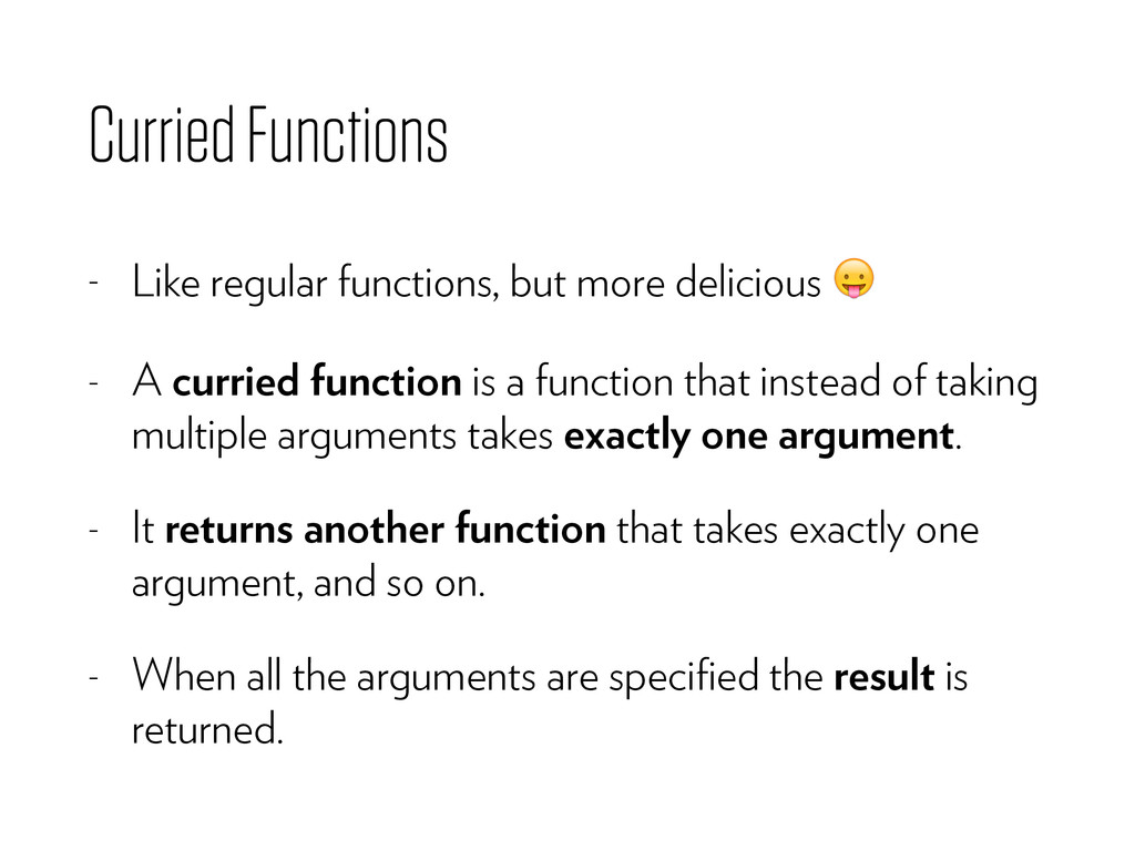 Curried Functions - Like regular functions, but...