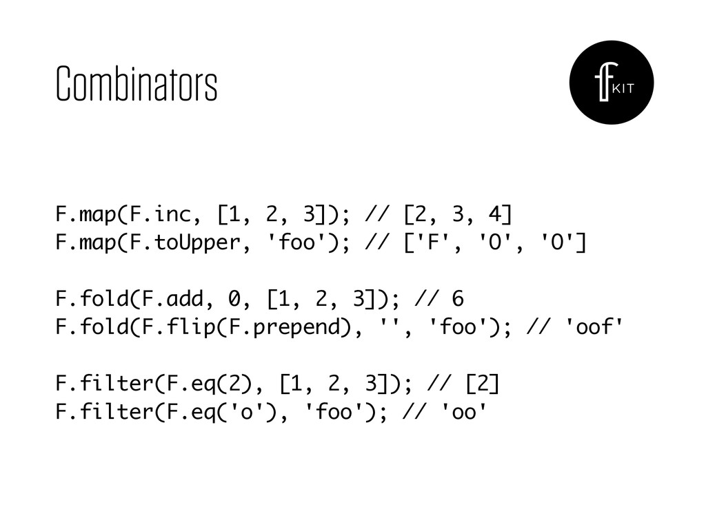 Combinators F.map(F.inc, [1, 2, 3]); // [2, 3, ...