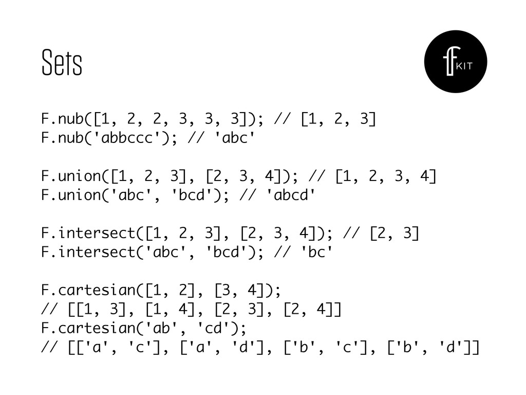 Sets F.nub([1, 2, 2, 3, 3, 3]); // [1, 2, 3] F...