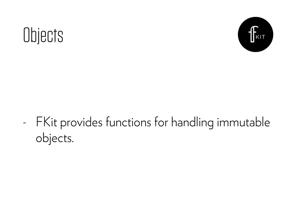 Objects - FKit provides functions for handling ...