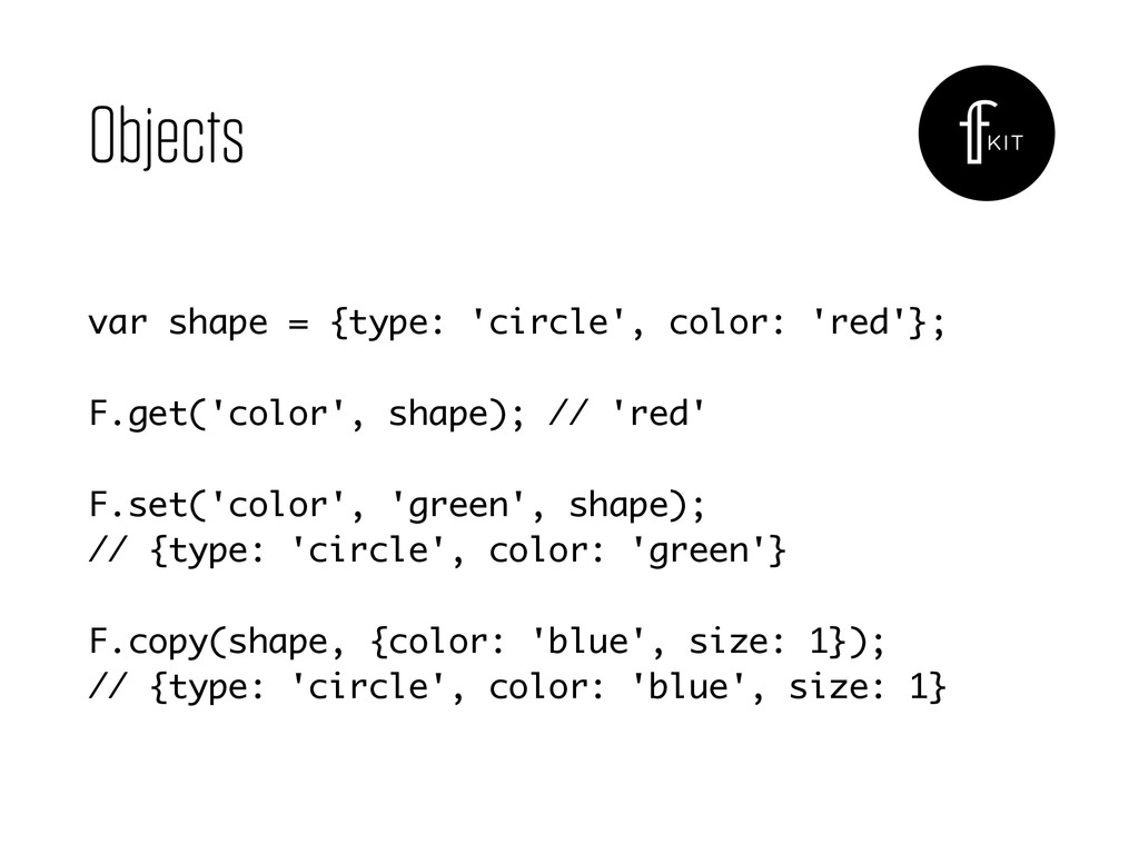 Objects var shape = {type: 'circle', color: 're...