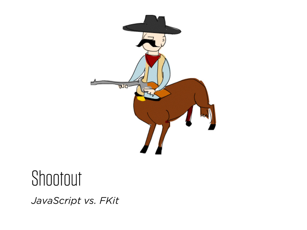 Shootout JavaScript vs. FKit