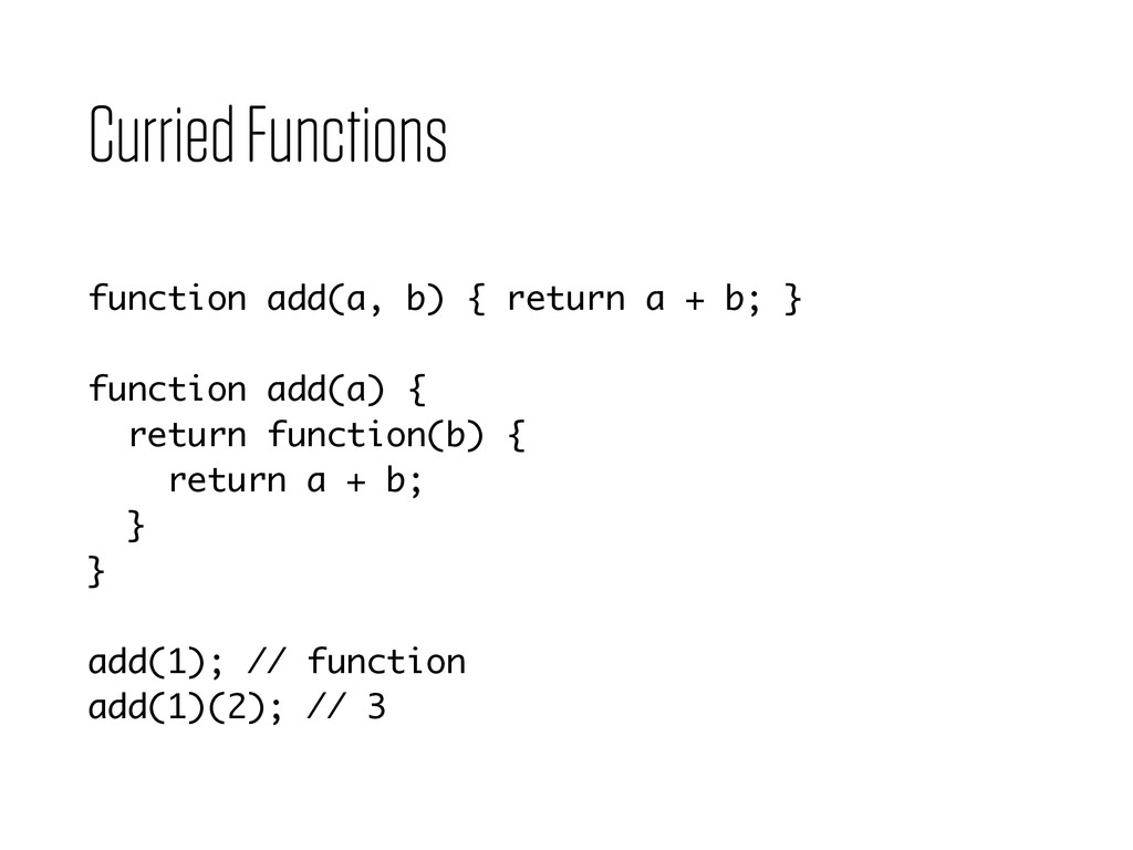 Curried Functions function add(a, b) { return a...