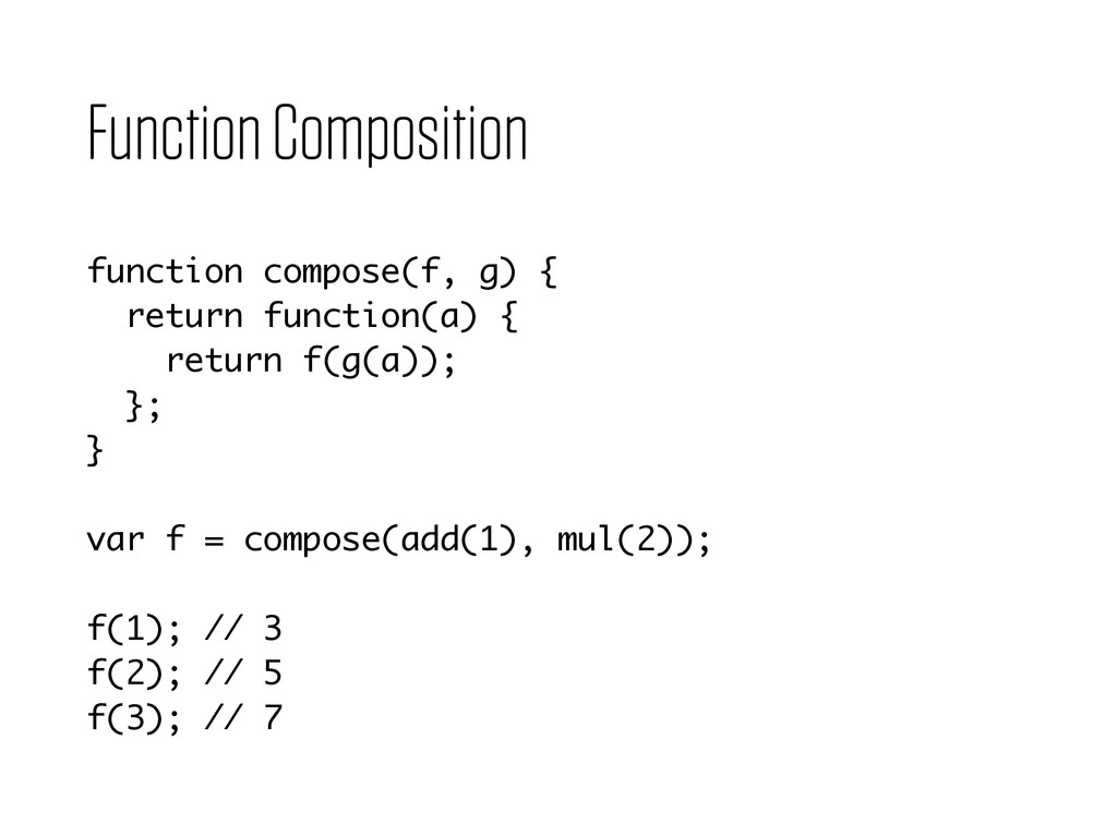 Function Composition function compose(f, g) { ...