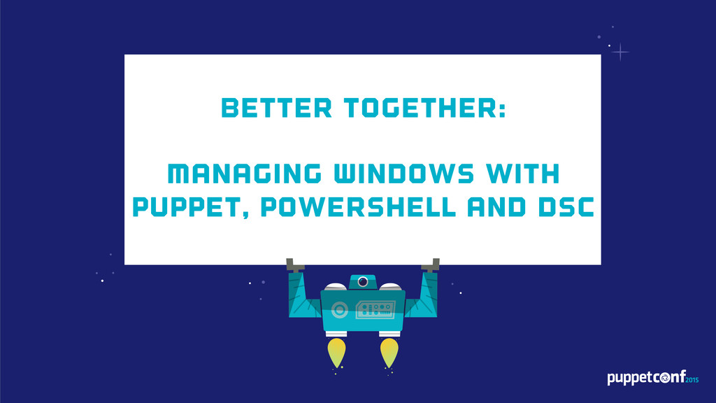 Better Together: Managing Windows with Puppet, ...