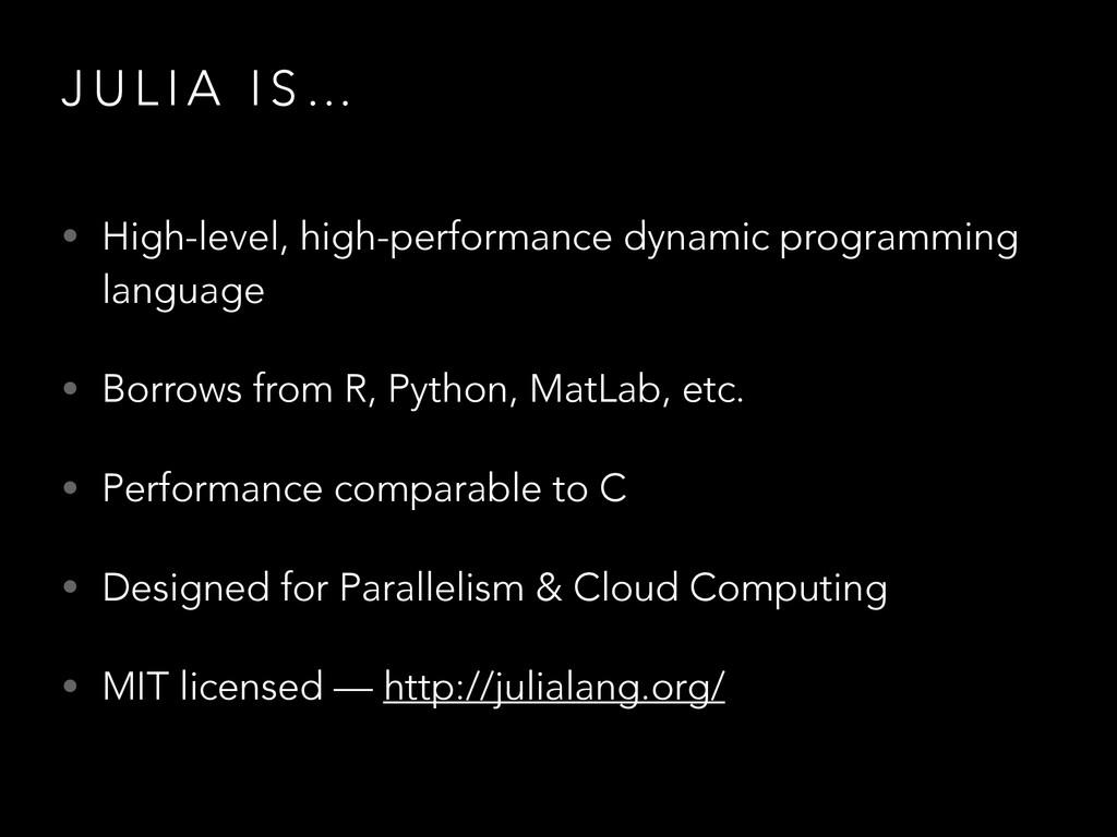 J U L I A I S … • High-level, high-performance ...