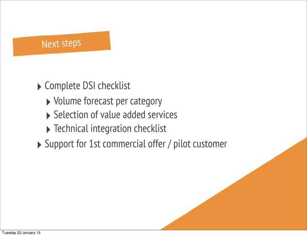 Next steps ‣ Complete DSI checklist ‣ Volume fo...