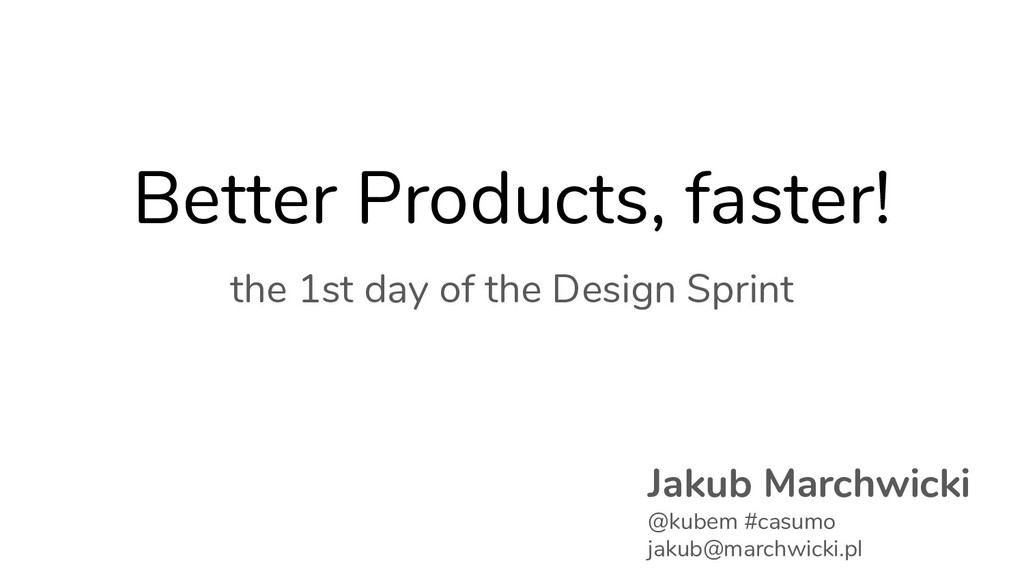 @kubem Better Products, faster! the 1st day of ...