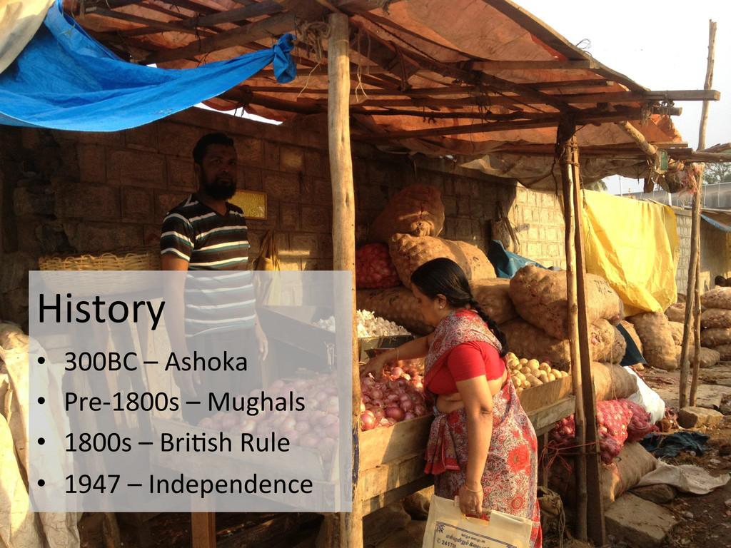 History  • 300BC – Ashoka  • Pre-...