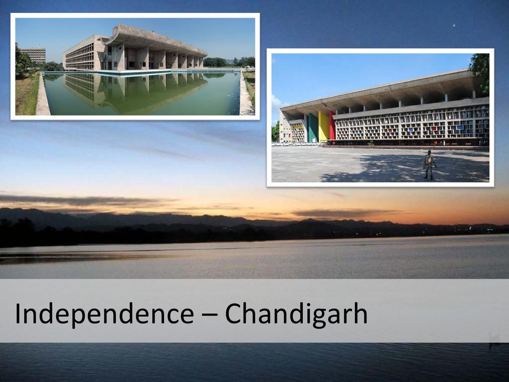 Independence – Chandigarh